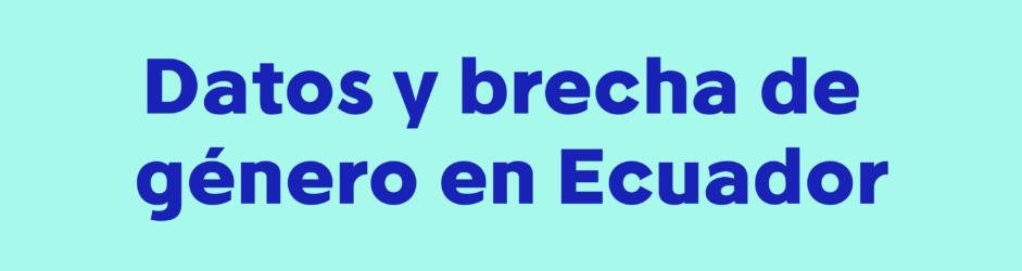 Datos y brecha de género en Ecuador